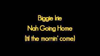 Biggie Irie - Nah Going Home (til the Mornin