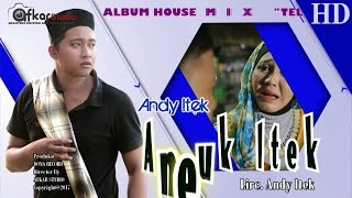 ANDY ITEK - NEUK ITEK ( Album House Mix Telolet ) HD Video Quality 2017
