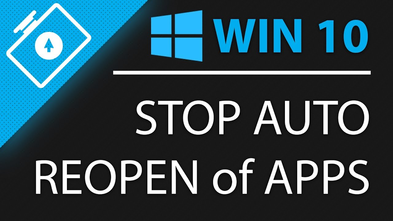 How to Stop Auto Reopen of Programs upon Restart in Windows 10