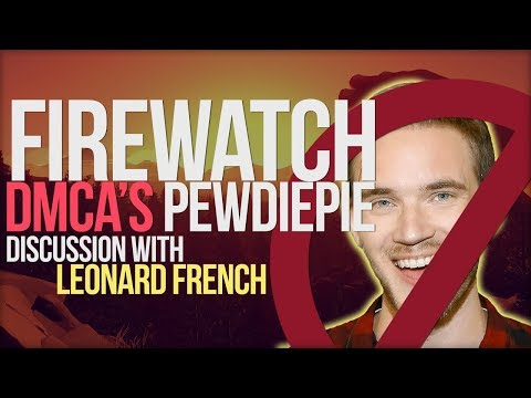 FireWatch's DMCA Against PewDiePie - Discussion with Leonard French