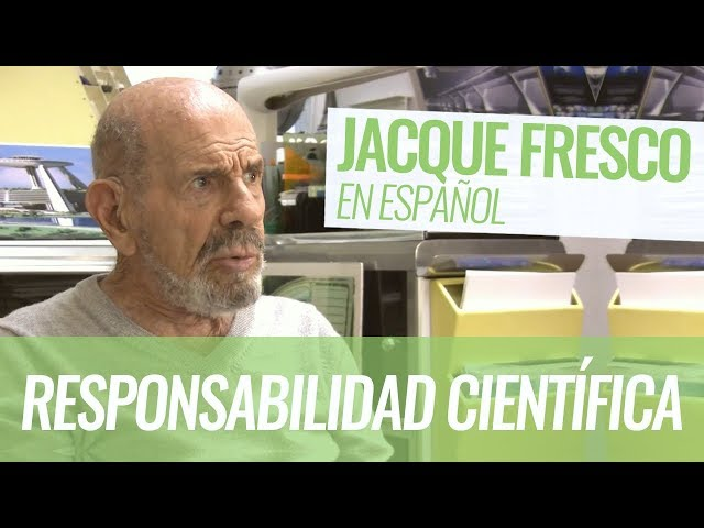 Jacque Fresco: Responsabilidad científica