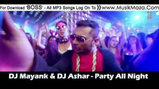 Party All Night - Yo Yo Honey Singh - DJ Mayank & DJ Ashar Mashup