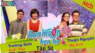 BẠN MUỐN HẸN HÒ - Tập 50 | Trường Sinh - Anh Thư | Thuận Nguyên - Mỹ Anh | 19/10/2014
