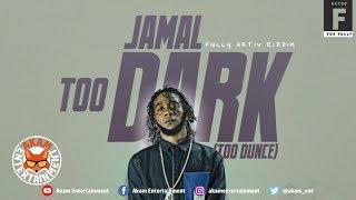 Gambar cover Jamal - Too Dunce (Too Dark) [Fully Aktiv Riddim] October 2018