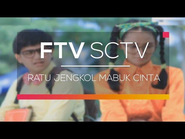 FTV SCTV - Ratu Jengkol Mabuk Cinta