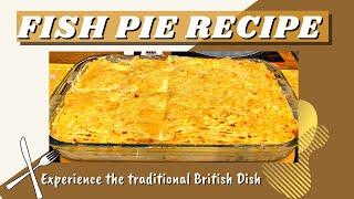 EASY HOMEMADE FISH PIE RECIPE ll BRITISH TRADITIONAL DISH ll itsmaekyle
