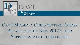 Davi Law Group Video - Can I Modify a Child Support Order Because of the New 2017 Child Support Statute in Illinois?