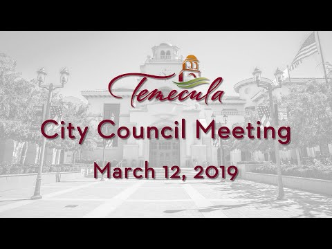 Temecula City Council Meeting - March 12, 2019