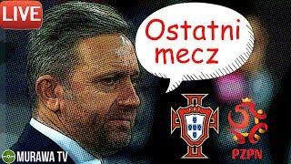 PORTUGALIA - POLSKA, ostatni mecz Brzęczka? LIVE (bez widoku meczu)