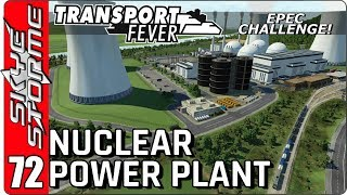 ►NUCLEAR POWER PLANT COMPLETED!◀ Transport Fever EPEC Challenge Ep 72