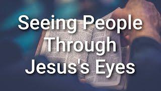 Sabbath School: Seeing People Through Jesus's Eyes by Andreas Mellas - July 18, 2020