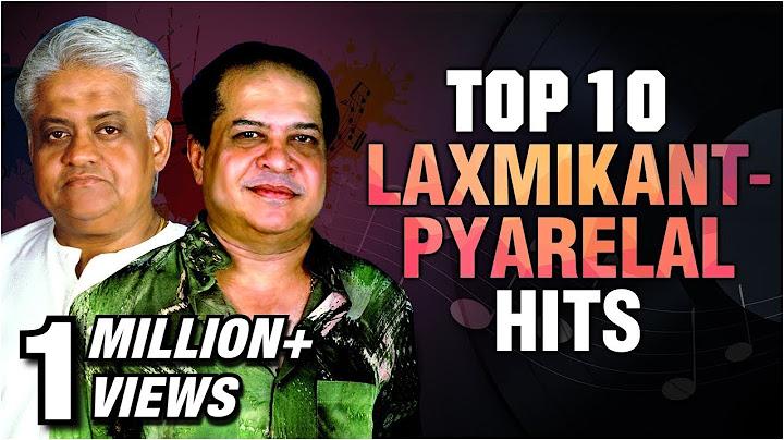 laxmikant pyarelal top 10 hit songs  best of laxmikant pyarelal  evergreen hindi songs  pyarelal