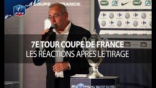 Coupe de France (7e tour): les réactions après le tirage au sort I FFF 2017