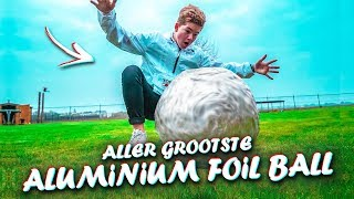 ALLER GROOTSTE ALUMINIUM FOIL BALL!