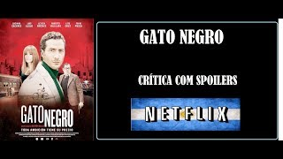 GATO NEGRO I CRÍTICA 🎬 I CINEMA ARGENTINO I NETFLIX