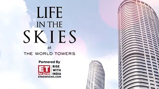 Life in the Skies at The World Towers Partnered by ET NOW | Episode 2