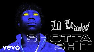 Lil Loaded - Shotta Shit (Audio)