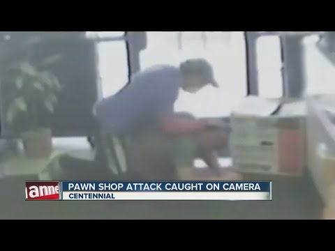 Centennial pawn shop attack caught on camera