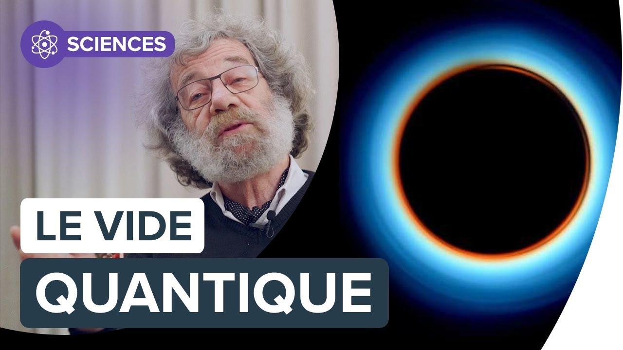 Vide Quantique Qu Est Ce Que C Est Interview De Claude