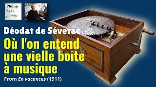 Déodat de Séverac : Où l'on entend une vielle boite à musique