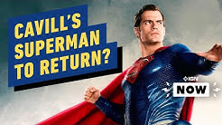 Henry Cavill's Superman Returns… With a Twist - IGN Now