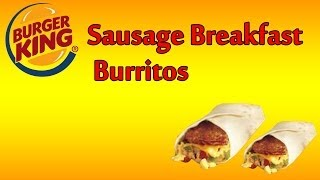 ♦ Burger King Sausage Breakfast Burrito ♦ The Fast Food Review ♦