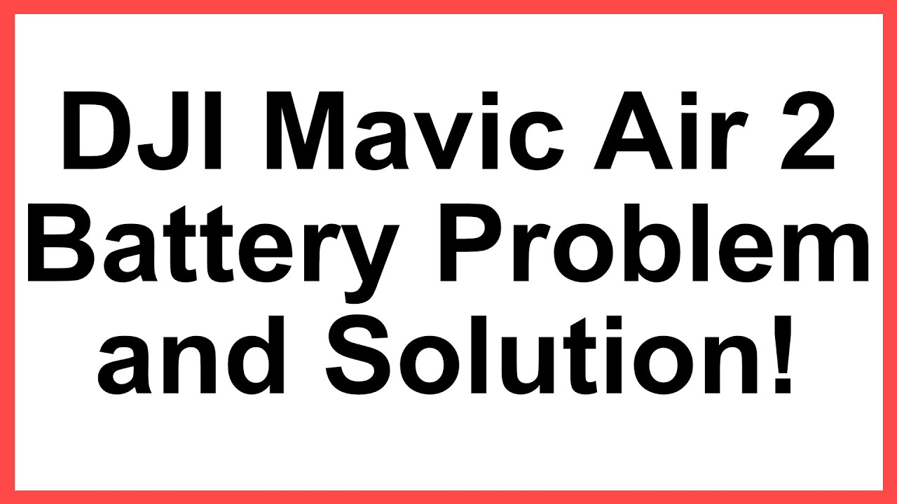 DJI Mavic Air 2 Battery Problem and Solution