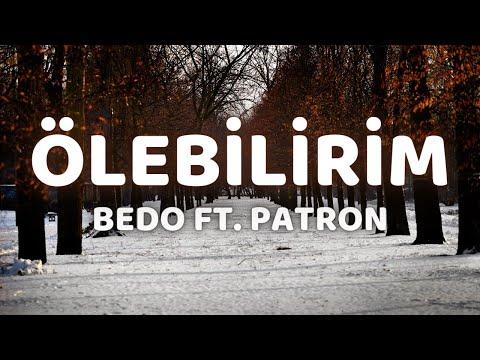 (lyrics) Bedo ft Patron - Ölebilirim şarkı sözleri indir