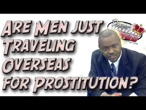 Men Just Traveling Abroad for Prostitutes? Passport Kings Travel Video