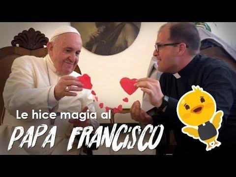 Le hice magia al Papa Francisco