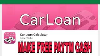 Make free paytm cash with CAR LOAN CALCULATOR