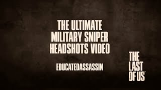The Ultimate Military Sniper Headshots Video | UNCENSORED | The Last Of Us Remastered Multiplayer