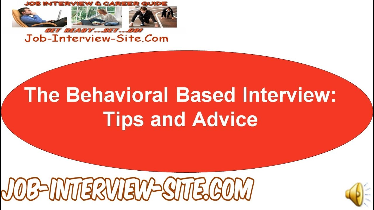 the behavioral based interview tips and advice the behavioral based interview tips and advice
