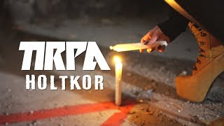 TIRPA - HOLTKOR (OFFICIAL MUSIC VIDEO)