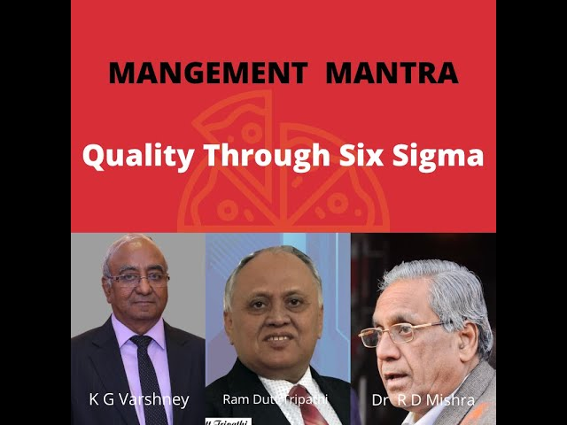 MANAGEMENT MANTRA : QUALITY THROUGH SIX SIGMA