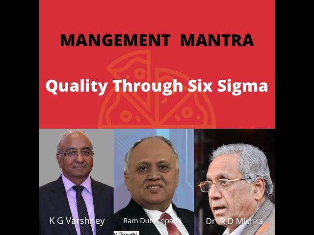 MANAGEMENT MANTRA : QUALITY THROUGH SIX SIGMA