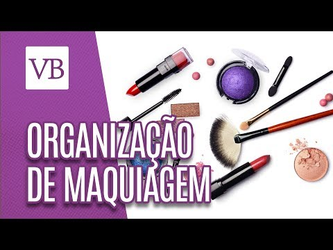 Como Organizar as Maquiagens - Você Bonita (01/05/18)
