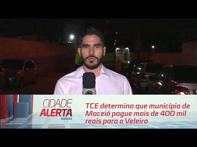 TCE determina que município de Maceió pague mais de 400 mil reais para a Veleiro