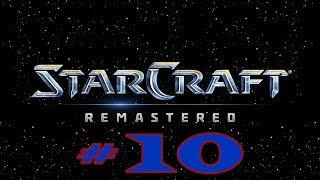 Starcraft Remastered, Part 10 - Overwhelming The Enemy!