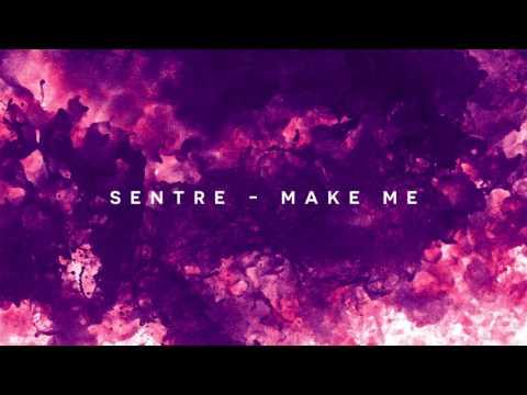 Sentre - Make Me