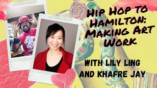 Hip Hop to Hamilton  Making Art Work with Lily Ling and Khafre Jay