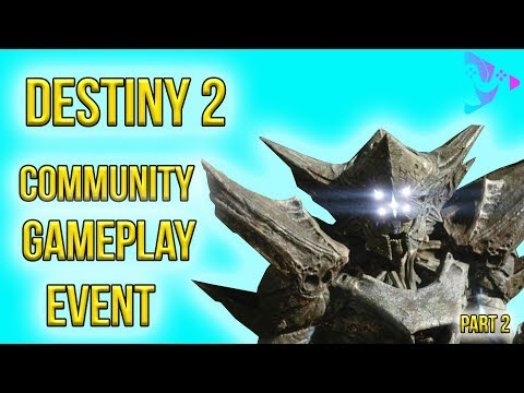 Destiny 2 | Community Game Play Event | Part 2 |