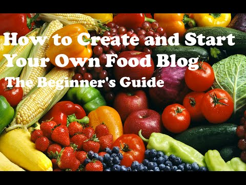 How to Create and Start a Food Blog - The Beginner's Guide