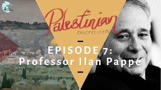 """Ep 7: Featuring Ilan Pappe - """"Palestinian: Beyond Conflict"""""""