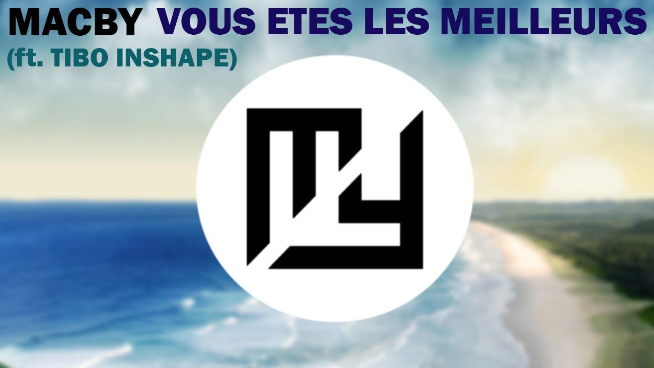 Super Macby - Vous êtes les meilleurs (feat. Tibo Inshape) - YouTube ZU49