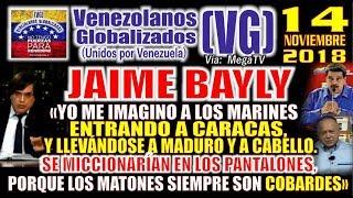 """14/11 - JAIME BAYLY – """"Maduro y Cabello, se MlCCl0NARÍAN en los pantalones si entrasen los MARlNES"""""""