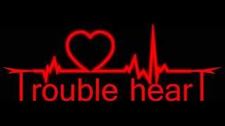 Trouble Heart - Everything