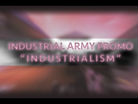 "Industrial Army's Promo: ""Industrialism"""