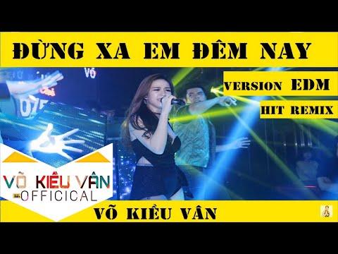 Đừng Xa Em Đêm Nay remix - Võ Kiều Vân [MV]