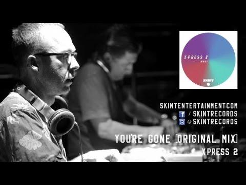 X-Press 2 - You're Gone (Original Mix)